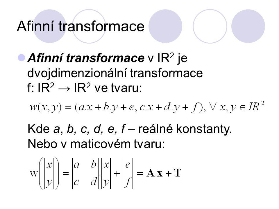 Afinní transformace Afinní transformace v IR2 je dvojdimenzionální transformace f: IR2 → IR2 ve tvaru: