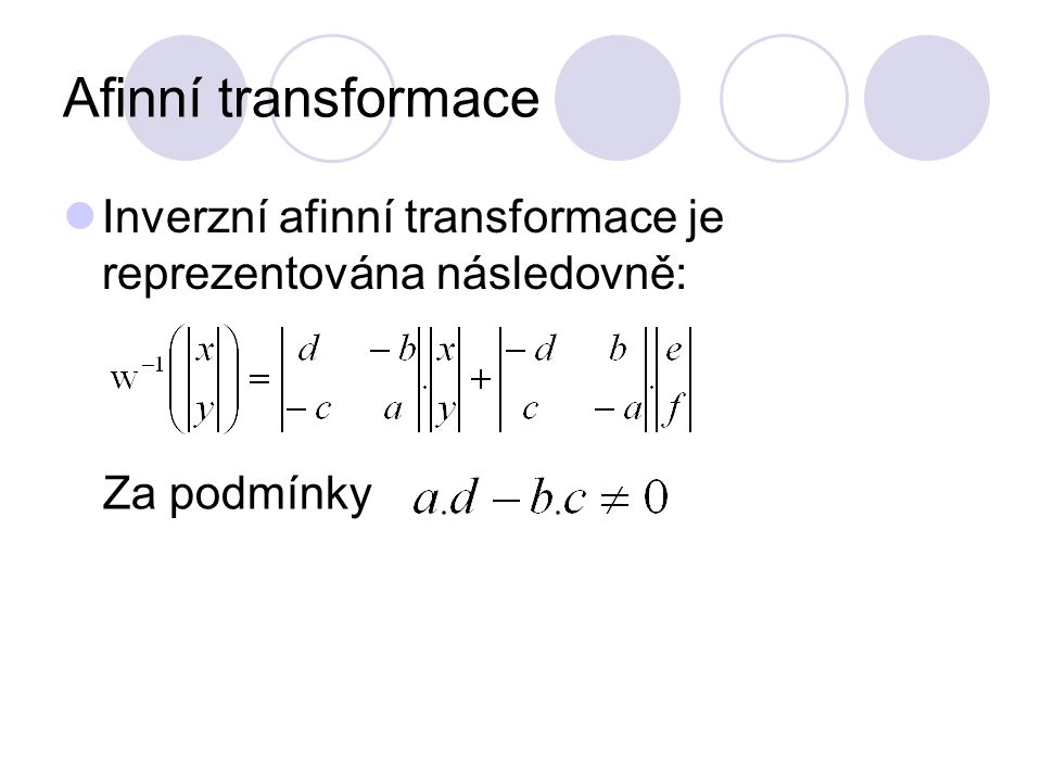Afinní transformace Inverzní afinní transformace je reprezentována následovně: Za podmínky