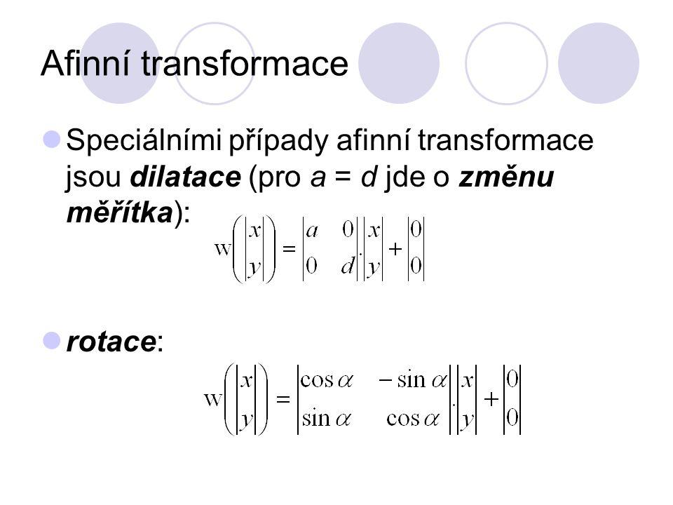 Afinní transformace Speciálními případy afinní transformace jsou dilatace (pro a = d jde o změnu měřítka):
