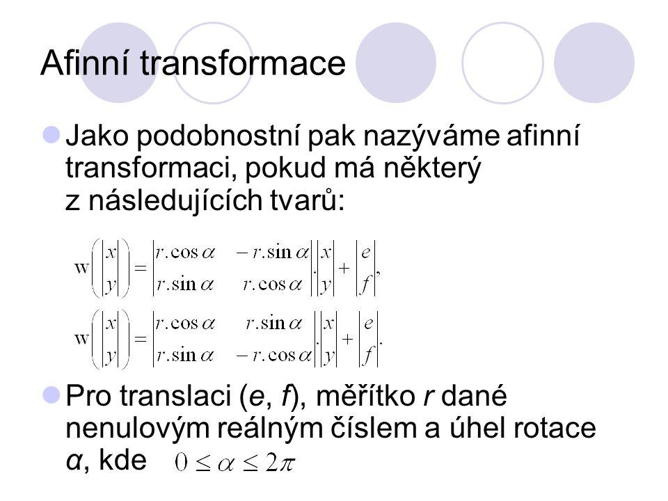 Afinní transformace Jako podobnostní pak nazýváme afinní transformaci, pokud má některý z následujících tvarů: