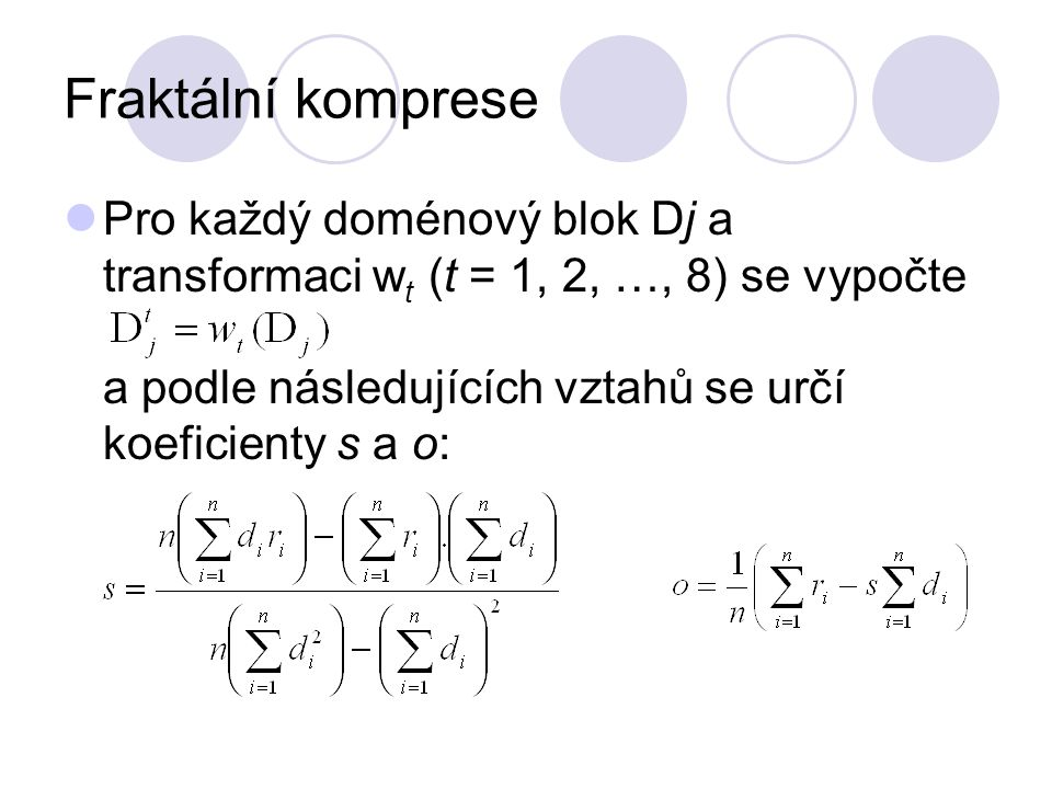 Fraktální komprese Pro každý doménový blok Dj a transformaci wt (t = 1, 2, …, 8) se vypočte a podle následujících vztahů se určí koeficienty s a o: