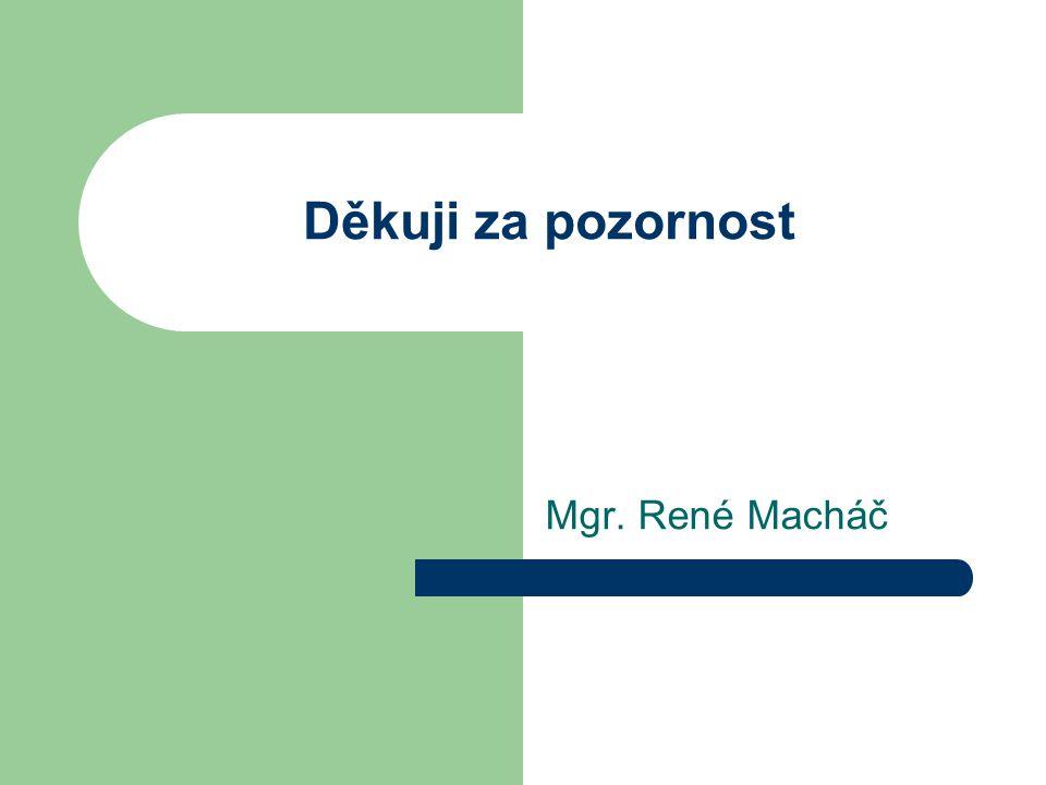 Děkuji za pozornost Mgr. René Macháč