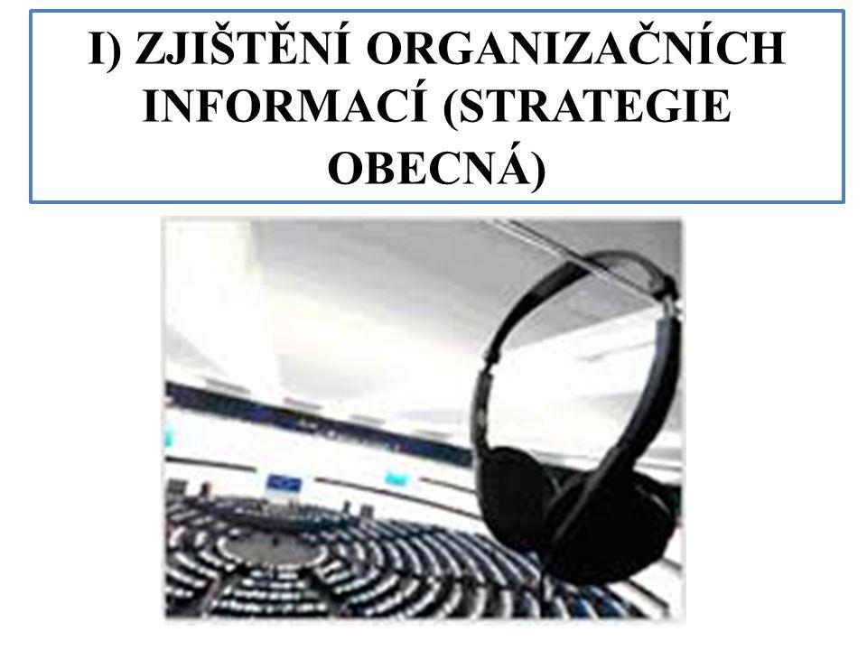 I) ZJIŠTĚNÍ ORGANIZAČNÍCH INFORMACÍ (STRATEGIE OBECNÁ)