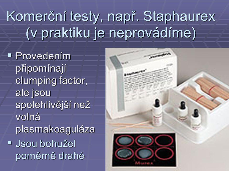 Komerční testy, např. Staphaurex (v praktiku je neprovádíme)