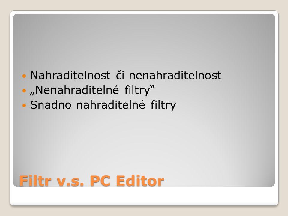 Filtr v.s. PC Editor Nahraditelnost či nenahraditelnost