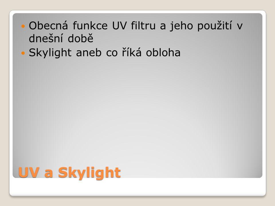 UV a Skylight Obecná funkce UV filtru a jeho použití v dnešní době