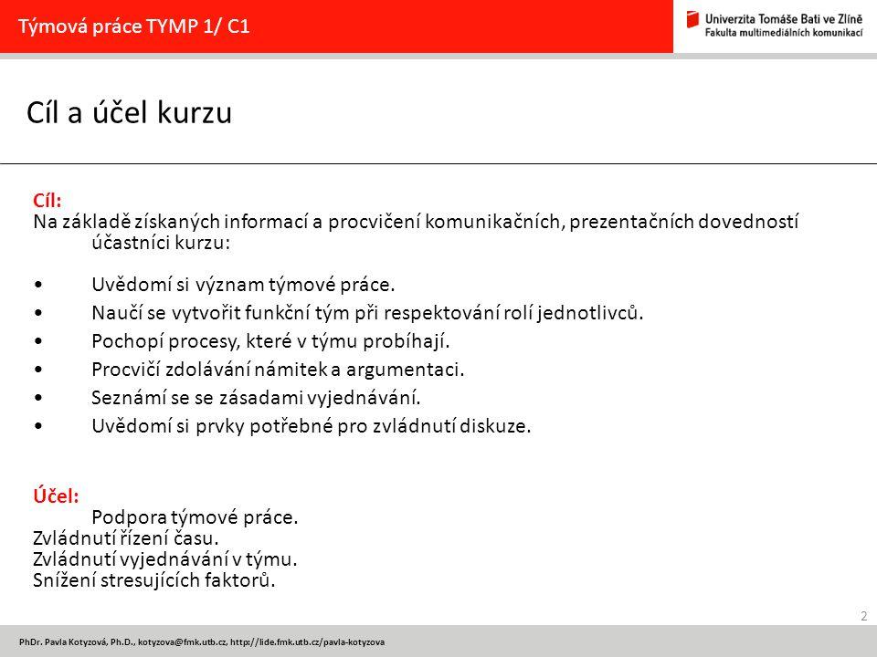 Cíl a účel kurzu Týmová práce TYMP 1/ C1 Cíl: