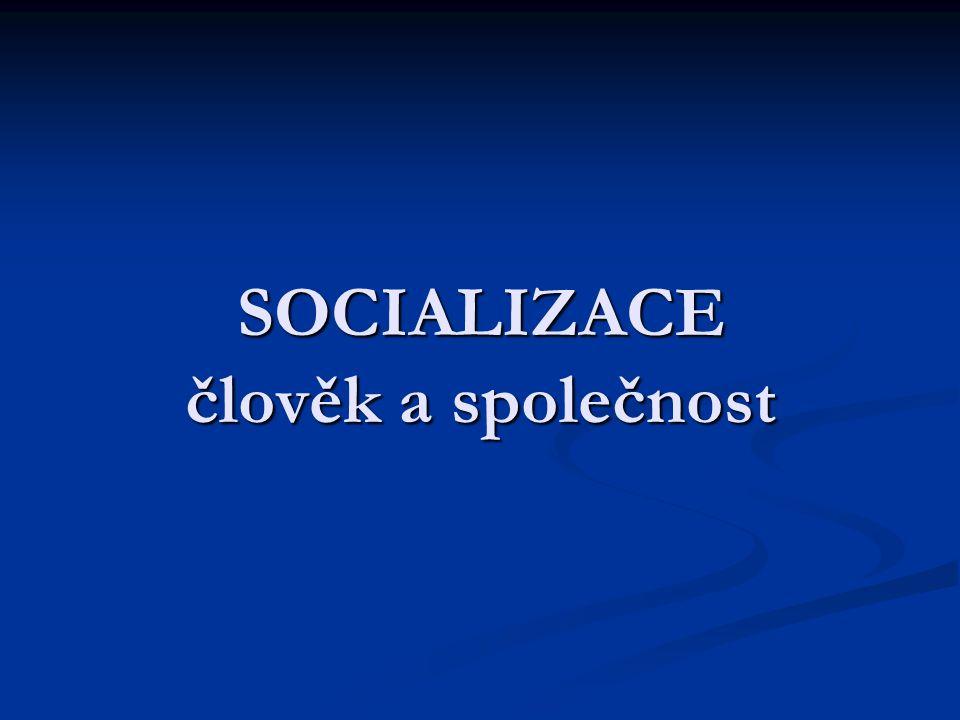 SOCIALIZACE člověk a společnost