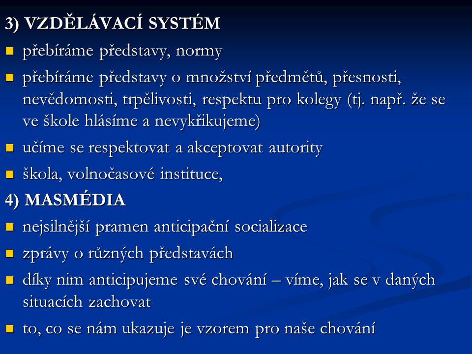 3) VZDĚLÁVACÍ SYSTÉM přebíráme představy, normy.