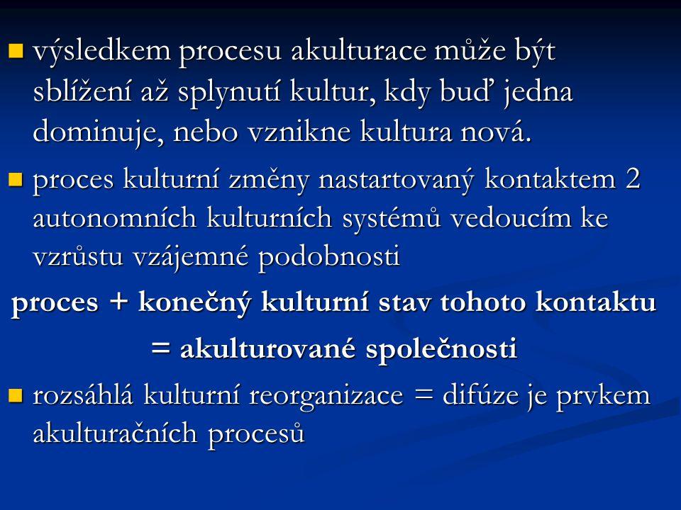výsledkem procesu akulturace může být sblížení až splynutí kultur, kdy buď jedna dominuje, nebo vznikne kultura nová.