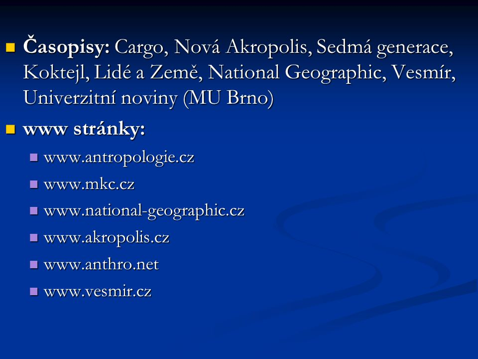 Časopisy: Cargo, Nová Akropolis, Sedmá generace, Koktejl, Lidé a Země, National Geographic, Vesmír, Univerzitní noviny (MU Brno)