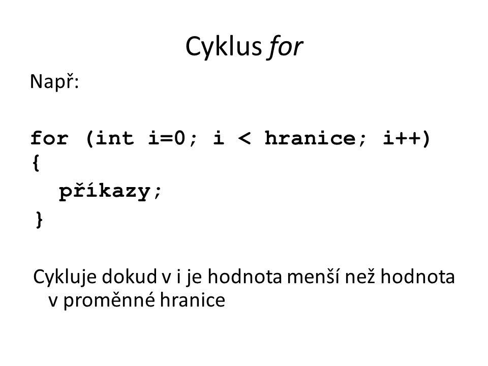 Cyklus for Např: for (int i=0; i < hranice; i++) { příkazy; }