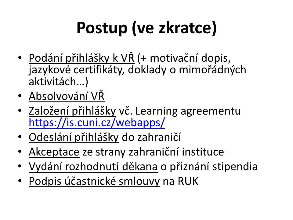 Postup (ve zkratce) Podání přihlášky k VŘ (+ motivační dopis, jazykové certifikáty, doklady o mimořádných aktivitách…)