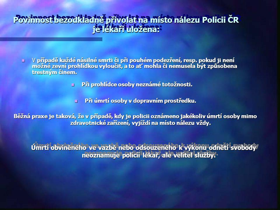 Povinnost bezodkladně přivolat na místo nálezu Policii ČR je lékaři uložena: