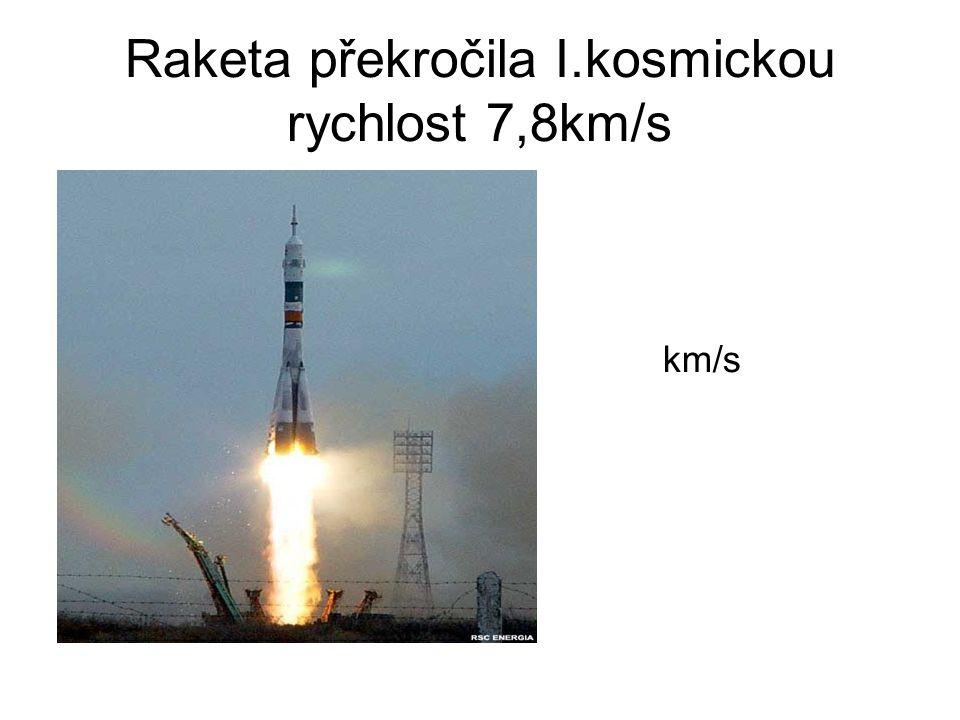 Raketa překročila I.kosmickou rychlost 7,8km/s