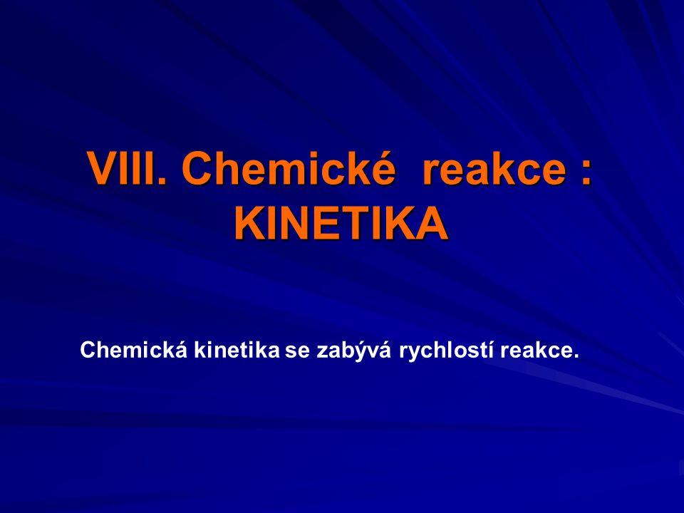 VIII. Chemické reakce : KINETIKA