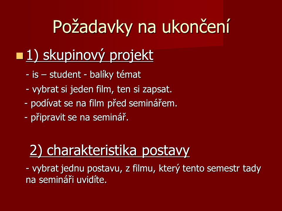 Požadavky na ukončení 1) skupinový projekt 2) charakteristika postavy