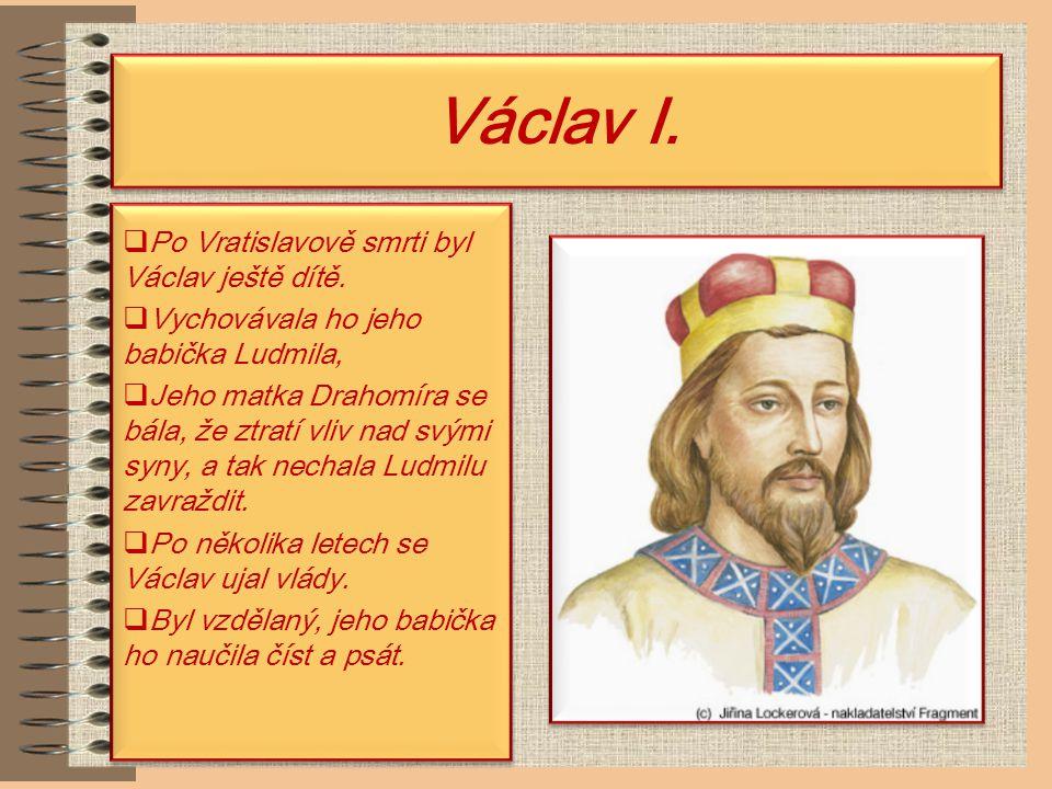 Václav I. Po Vratislavově smrti byl Václav ještě dítě.