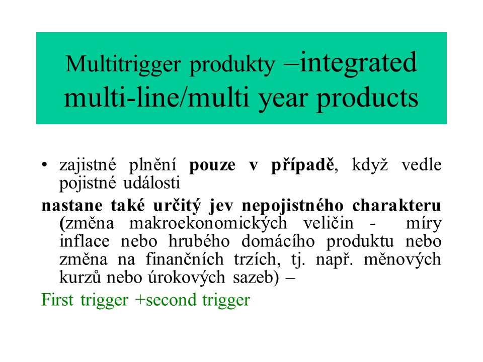 Multitrigger produkty –integrated multi-line/multi year products