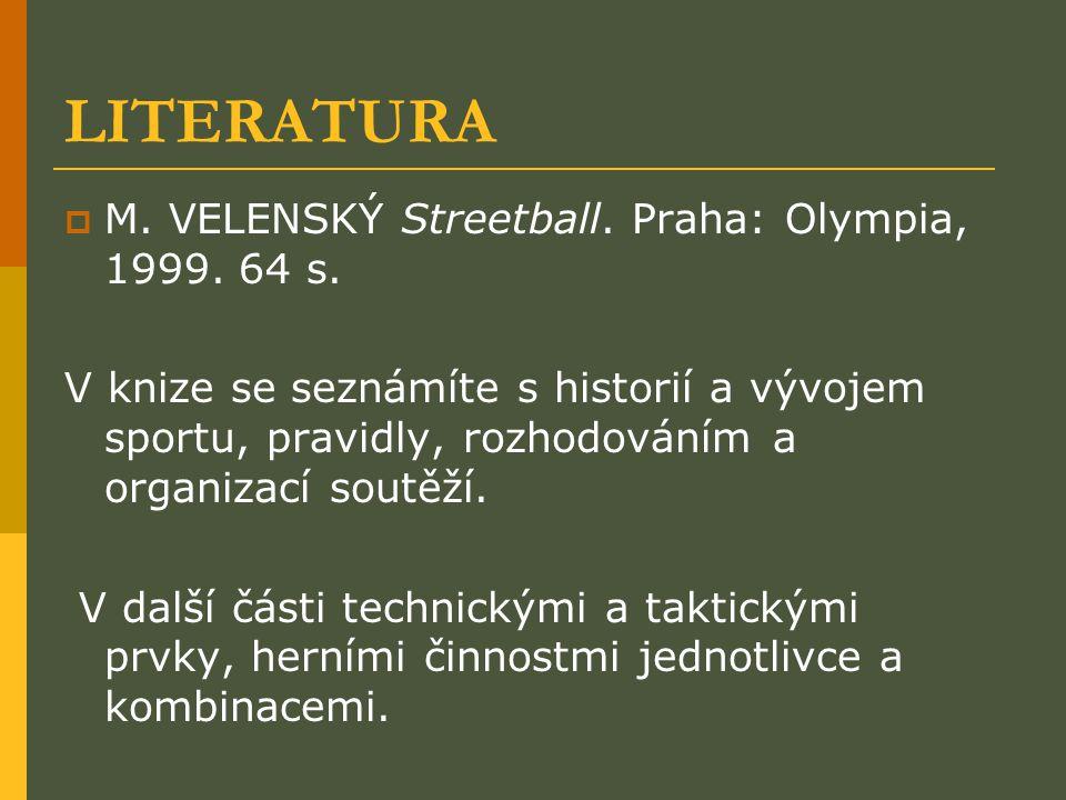 LITERATURA M. VELENSKÝ Streetball. Praha: Olympia, 1999. 64 s.
