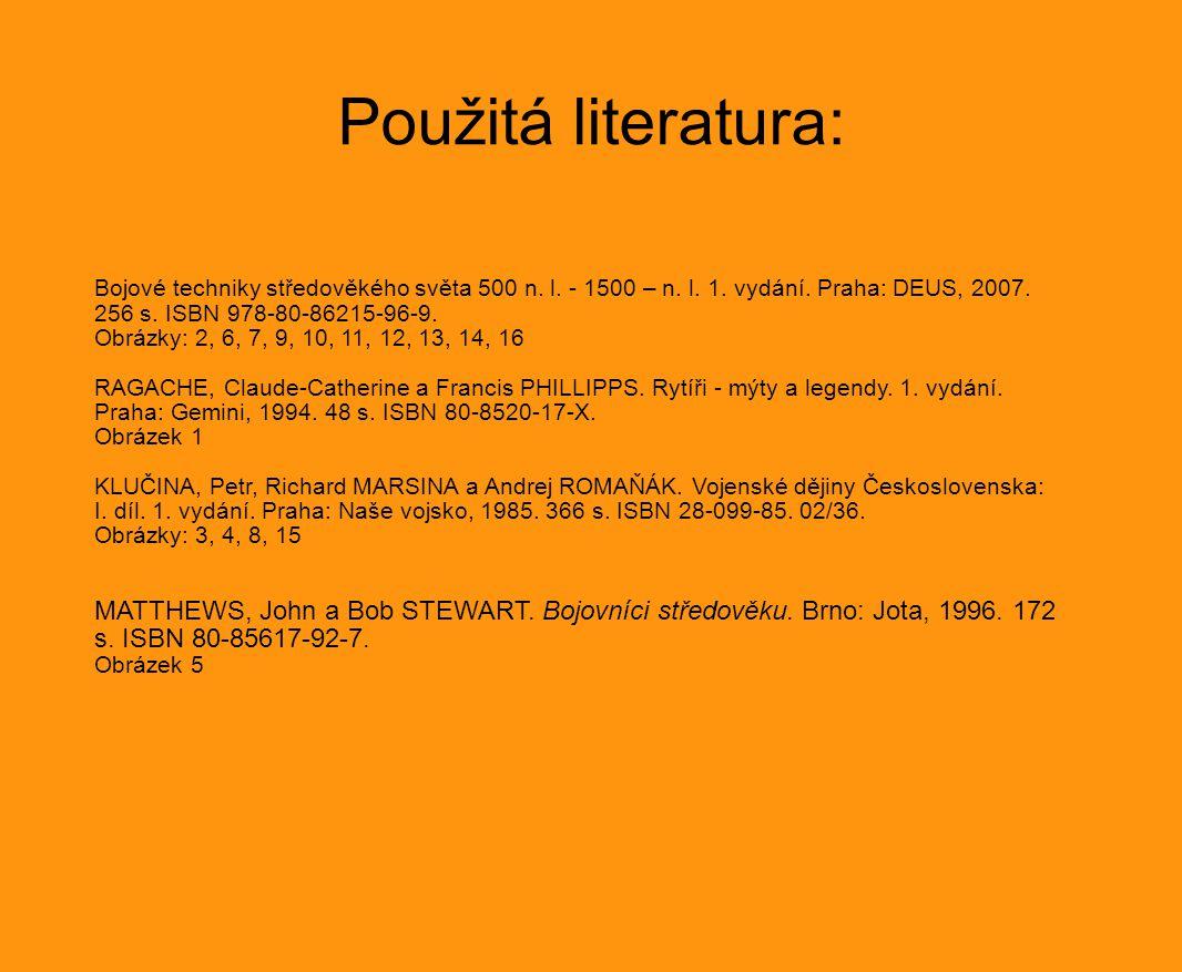 Použitá literatura: Bojové techniky středověkého světa 500 n. l. - 1500 – n. l. 1. vydání. Praha: DEUS, 2007. 256 s. ISBN 978-80-86215-96-9.