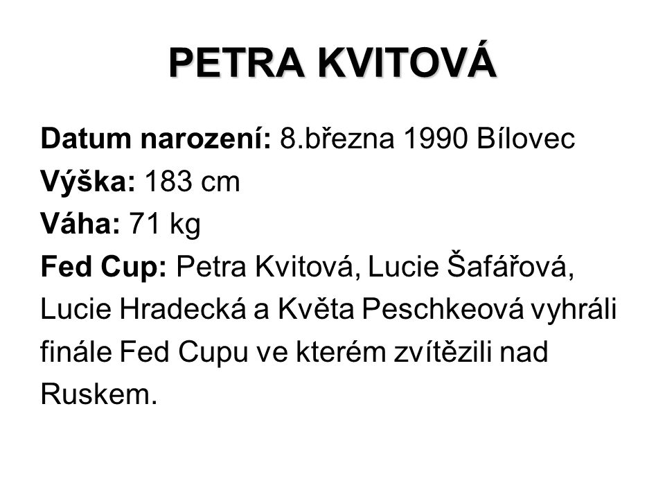 PETRA KVITOVÁ Datum narození: 8.března 1990 Bílovec Výška: 183 cm