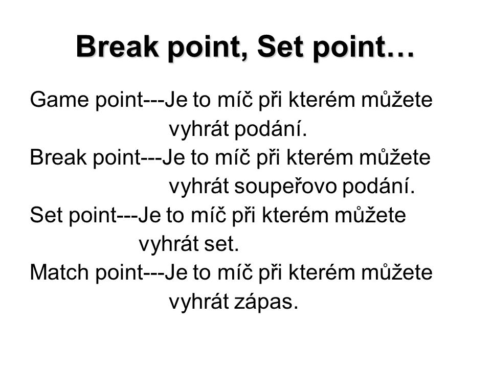 Break point, Set point… Game point---Je to míč při kterém můžete