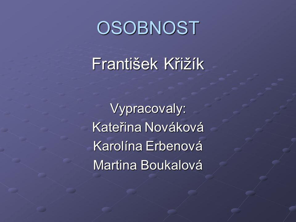 OSOBNOST František Křižík Vypracovaly: Kateřina Nováková