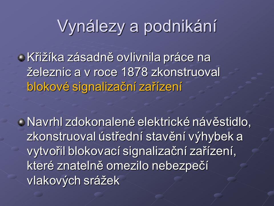 Vynálezy a podnikání Křižíka zásadně ovlivnila práce na železnic a v roce 1878 zkonstruoval blokové signalizační zařízení.