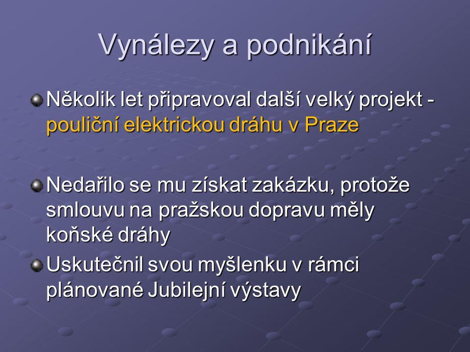 Vynálezy a podnikání Několik let připravoval další velký projekt - pouliční elektrickou dráhu v Praze.