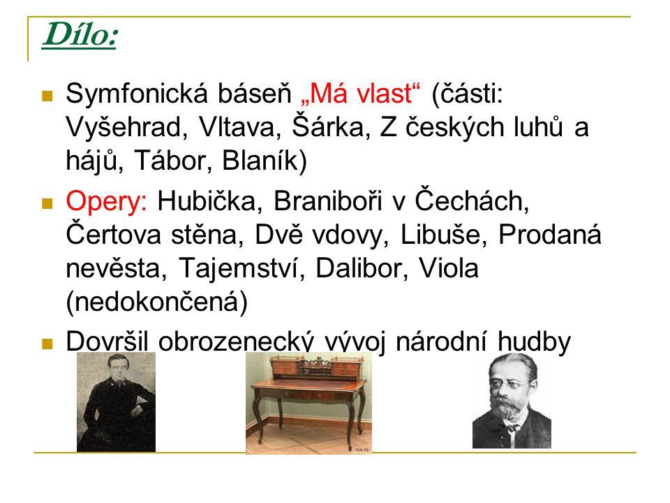 """Dílo: Symfonická báseň """"Má vlast (části: Vyšehrad, Vltava, Šárka, Z českých luhů a hájů, Tábor, Blaník)"""