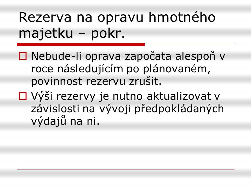 Rezerva na opravu hmotného majetku – pokr.