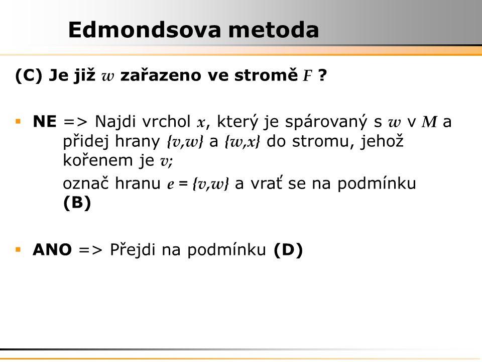 Edmondsova metoda (C) Je již w zařazeno ve stromě F