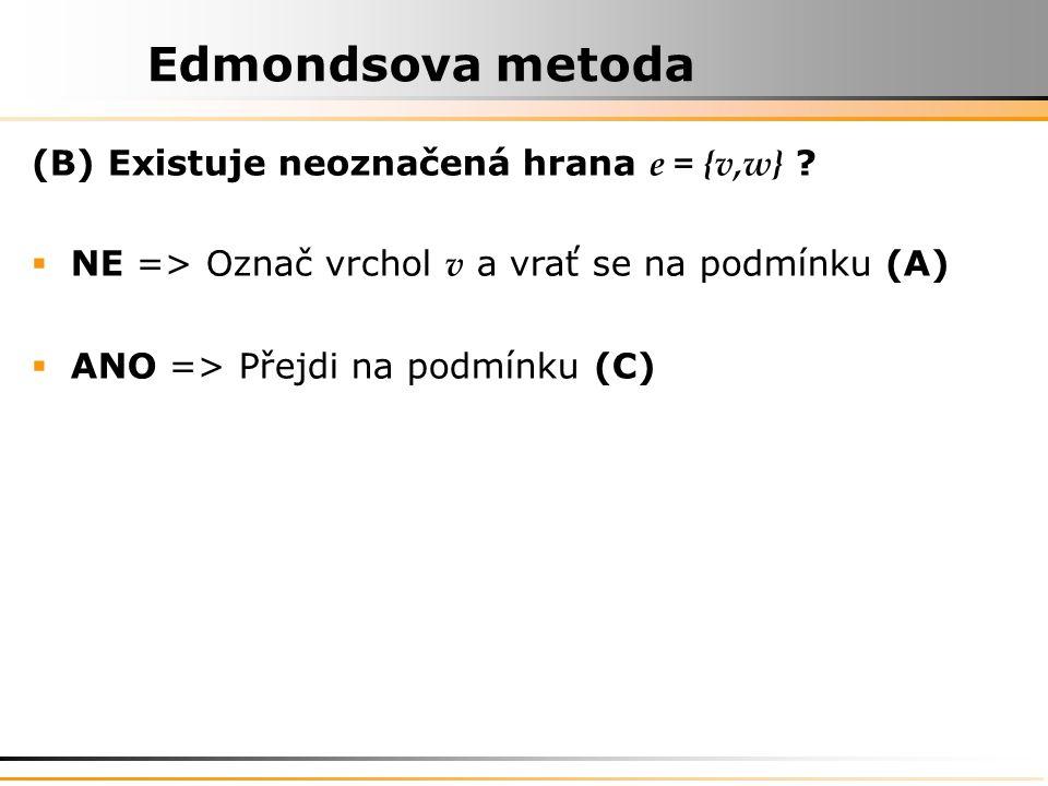 Edmondsova metoda (B) Existuje neoznačená hrana e = {v,w}