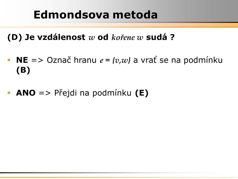 Edmondsova metoda (D) Je vzdálenost w od kořene w sudá