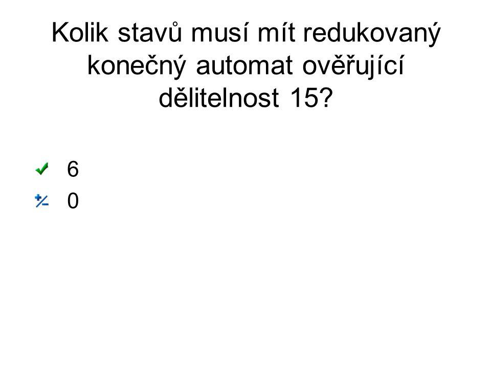 Kolik stavů musí mít redukovaný konečný automat ověřující dělitelnost 15