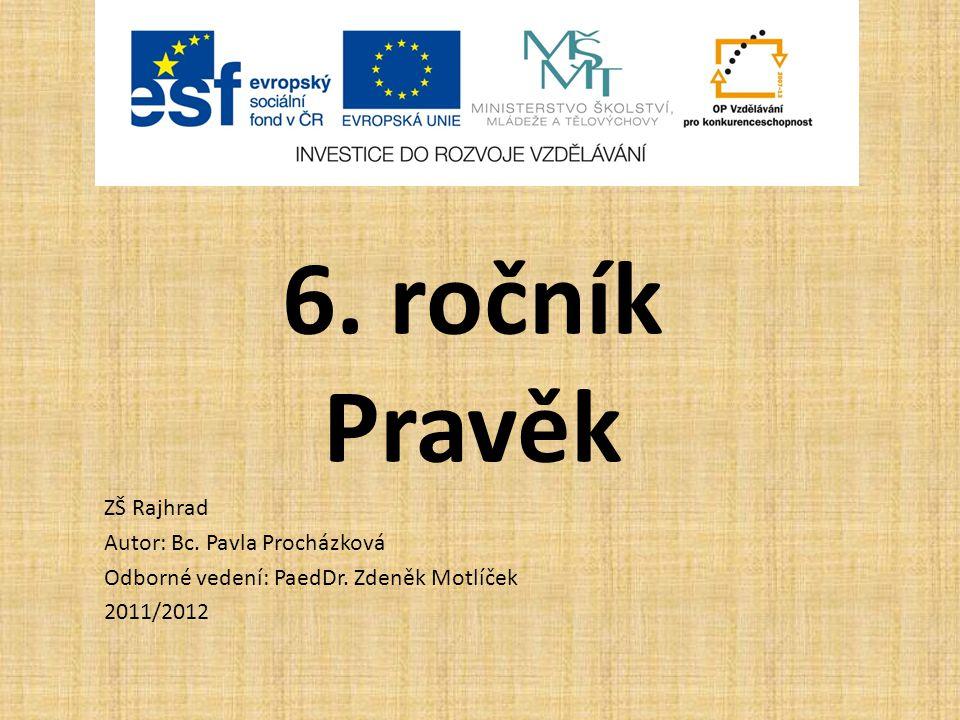 6. ročník Pravěk ZŠ Rajhrad Autor: Bc. Pavla Procházková