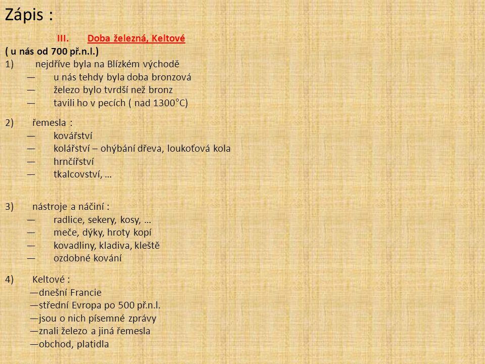 Zápis : Doba železná, Keltové ( u nás od 700 př.n.l.)