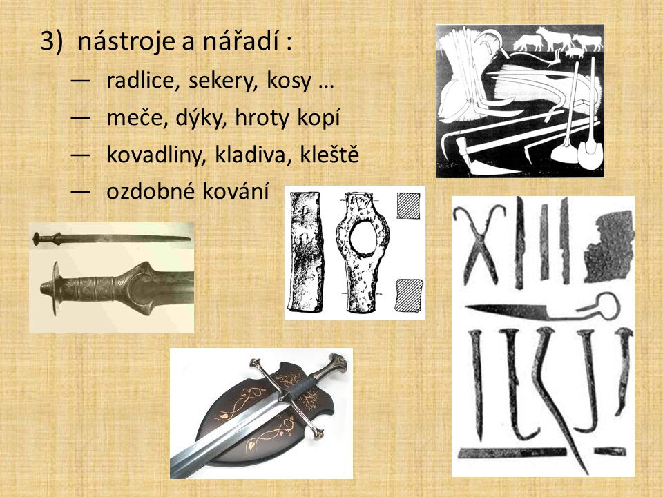 nástroje a nářadí : radlice, sekery, kosy … meče, dýky, hroty kopí