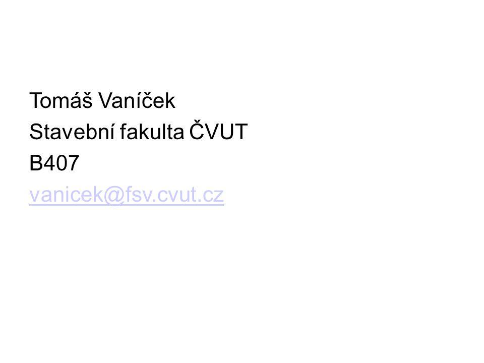 Tomáš Vaníček Stavební fakulta ČVUT B407 vanicek@fsv.cvut.cz 2