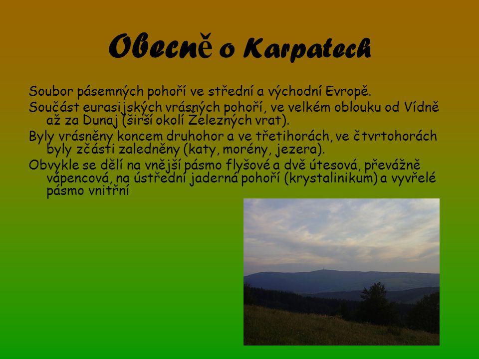 Obecně o Karpatech Soubor pásemných pohoří ve střední a východní Evropě.