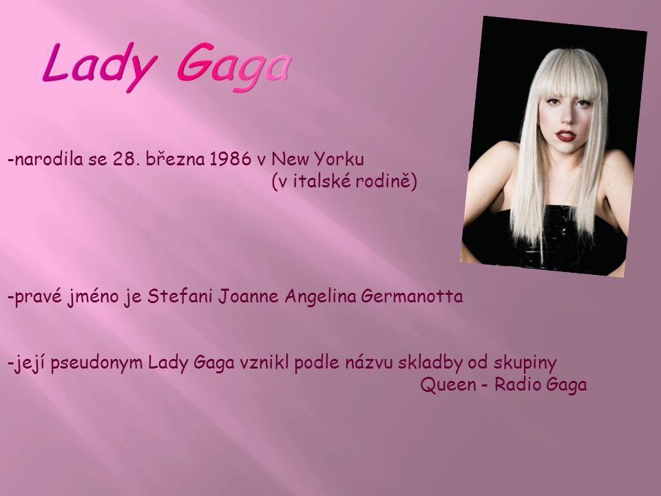 Lady Gaga -narodila se 28. března 1986 v New Yorku (v italské rodině)