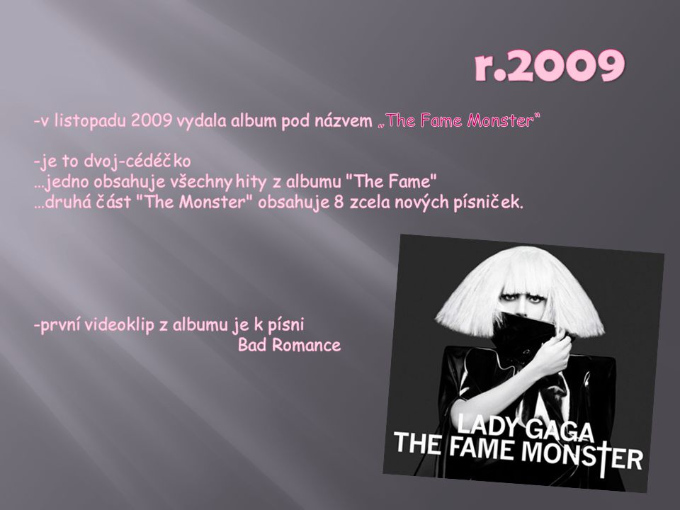 "r.2009 -v listopadu 2009 vydala album pod názvem ""The Fame Monster"
