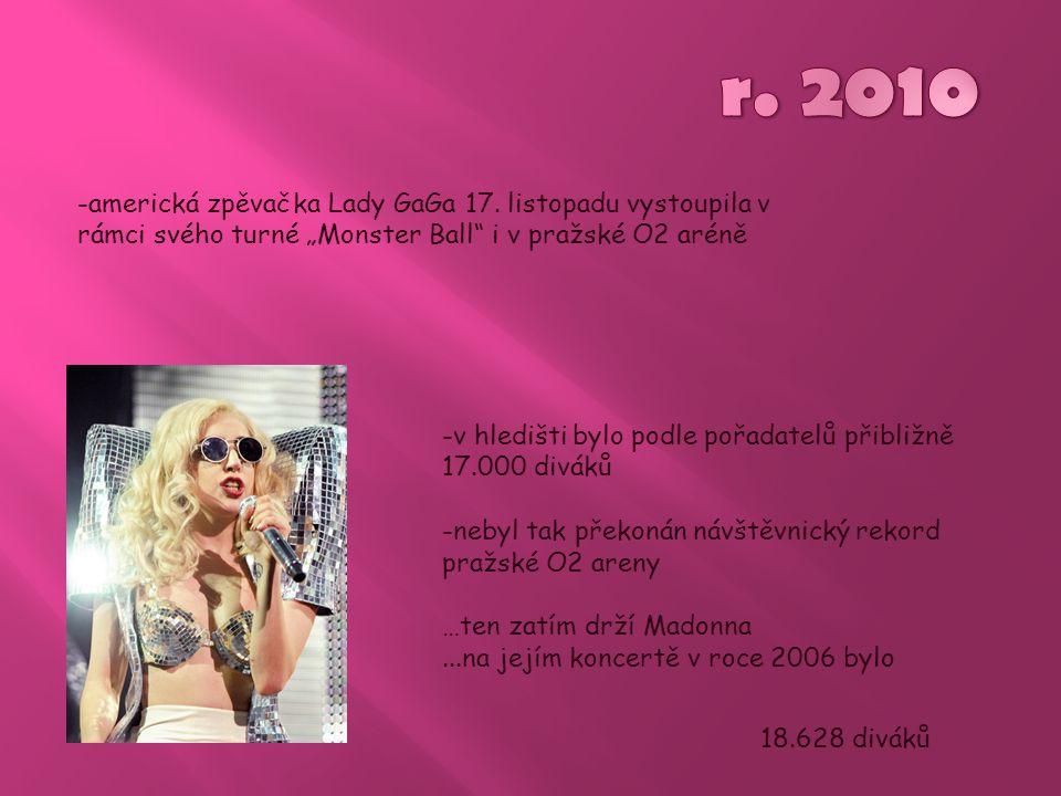 """r. 2010 -americká zpěvačka Lady GaGa 17. listopadu vystoupila v rámci svého turné """"Monster Ball i v pražské O2 aréně."""