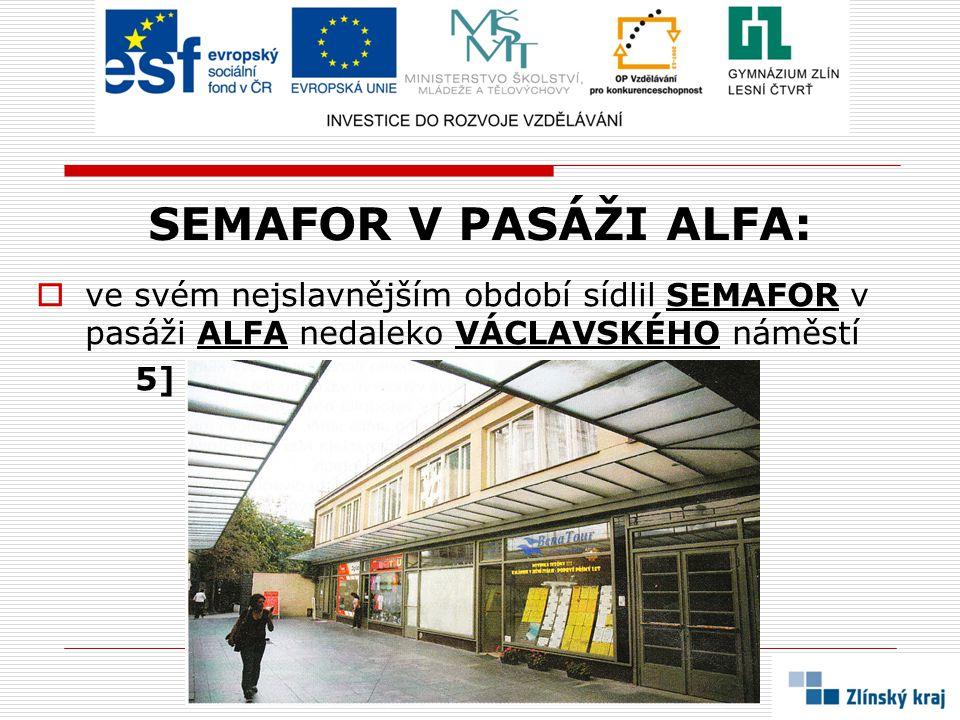 SEMAFOR V PASÁŽI ALFA: ve svém nejslavnějším období sídlil SEMAFOR v pasáži ALFA nedaleko VÁCLAVSKÉHO náměstí.