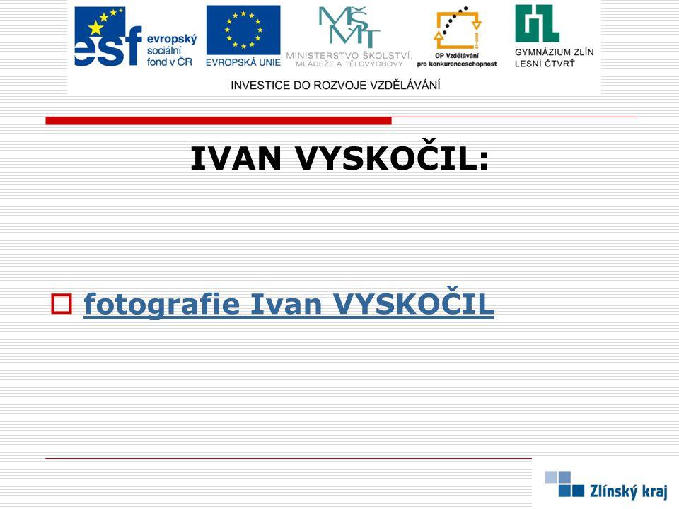 IVAN VYSKOČIL: fotografie Ivan VYSKOČIL