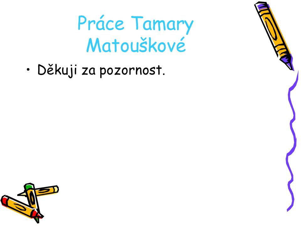 Práce Tamary Matouškové
