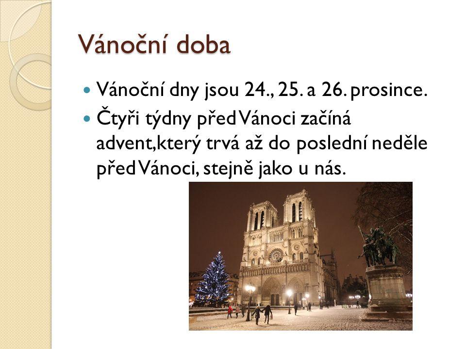 Vánoční doba Vánoční dny jsou 24., 25. a 26. prosince.