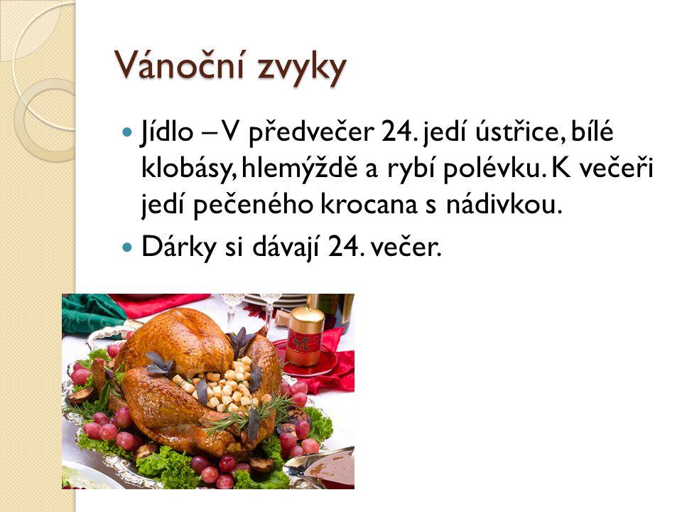 Vánoční zvyky Jídlo – V předvečer 24. jedí ústřice, bílé klobásy, hlemýždě a rybí polévku. K večeři jedí pečeného krocana s nádivkou.