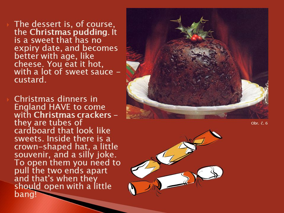The dessert is, of course, the Christmas pudding